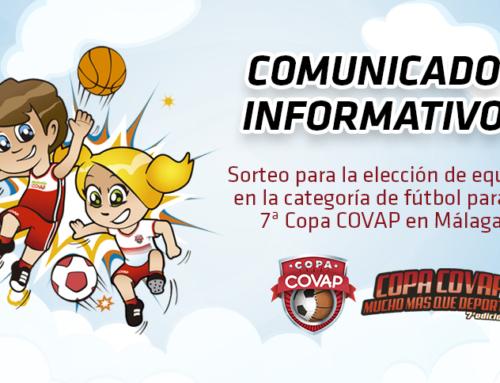 Comunicado informativo: sorteo elección de equipo -categoría fútbol- para la 7ª Copa COVAP en Málaga